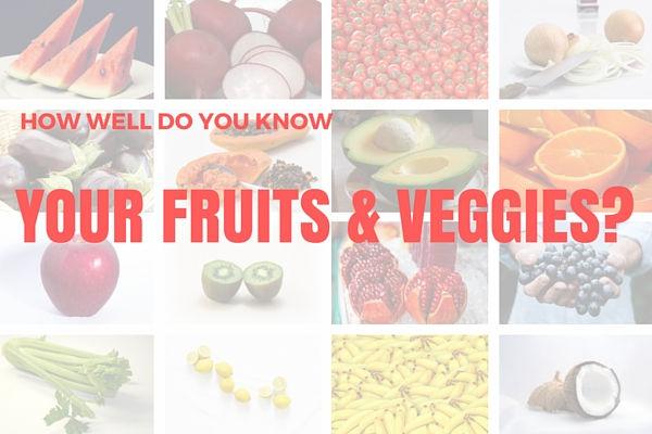 HOW WELLDO YOU KNOWYOUR FRUITS & VEGGIES-